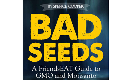 Bad Seeds A FriendsEAT Guide to GMO and Monsanto List of Countries That Have Banned GMO Crops